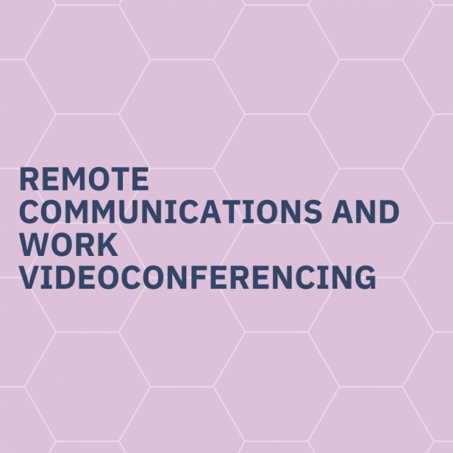 Remote communications and work, videoconferencing